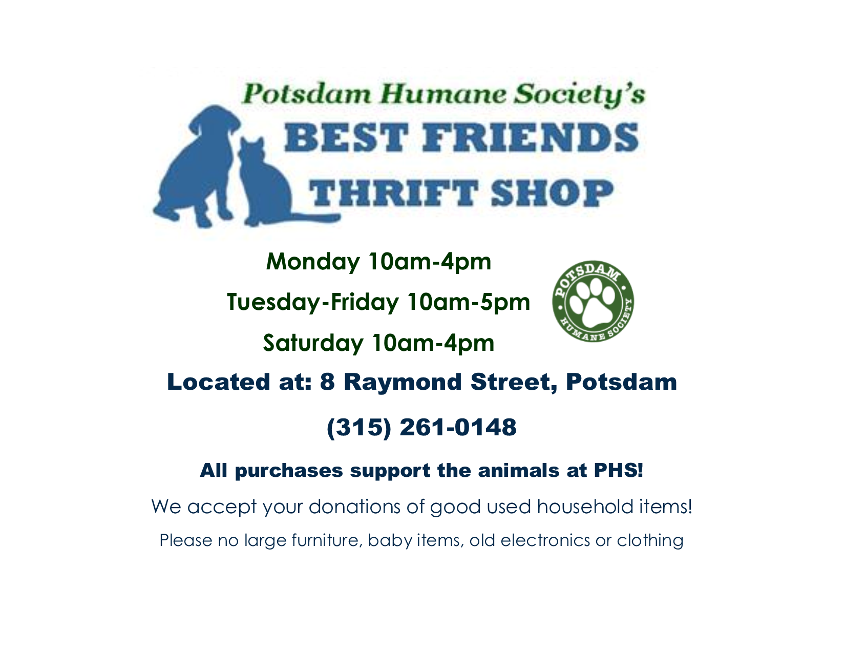 <a href='http://potsdamhumanesociety.org/wp/?p=2062'>Best Friends Thrift Shop- All Proceeds Benefit the Animals at PHS!</a>